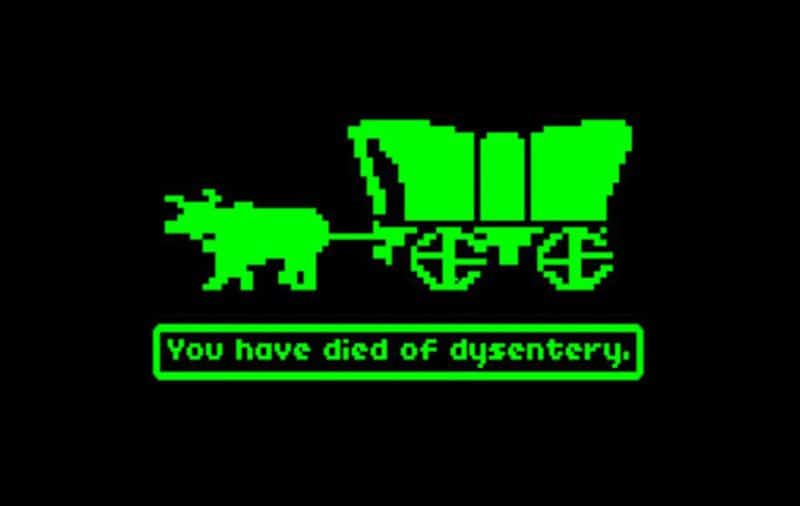 You have died of dysentery - Oregon Trail
